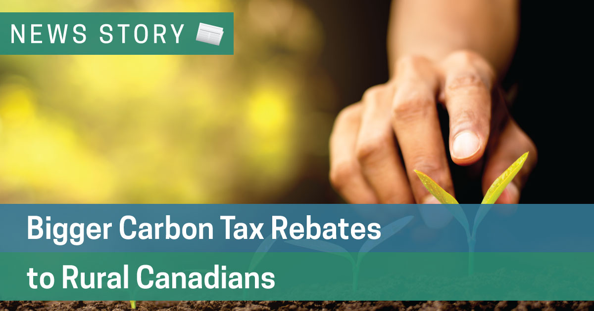 Bigger Carbon Tax Rebates to Rural Canadians