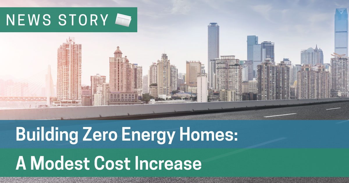 Building Zero Energy Homes a Modest Cost Increase