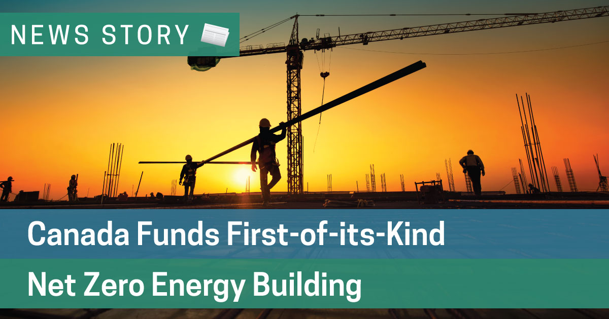 Canada Funds First Of Its Kind Net Zero Energy Building Bsg