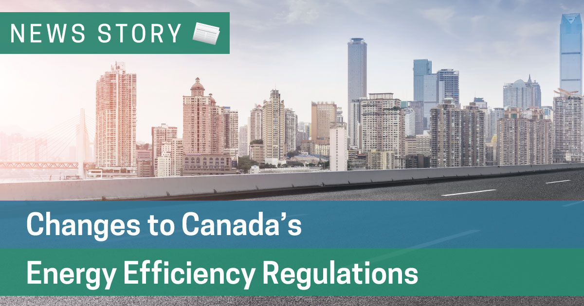Changes to Canada's Energy Efficiency Regulations