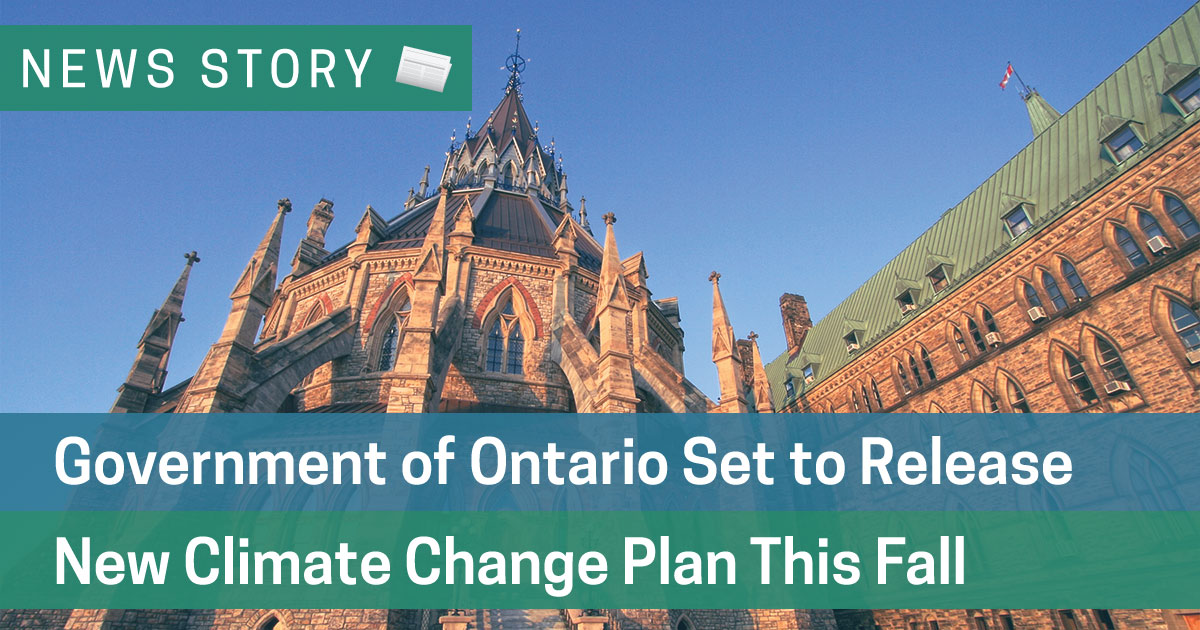 Government of Ontario Set to Release New Climate Change Plan This Fall