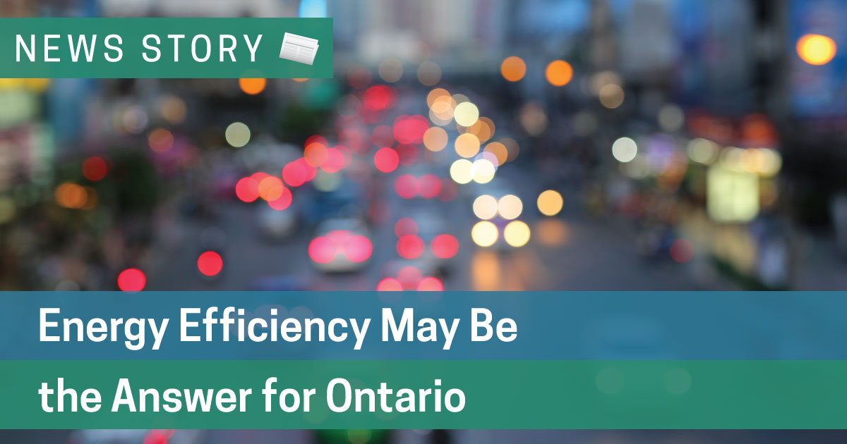 Energy Efficiency May Be the Answer for Ontario