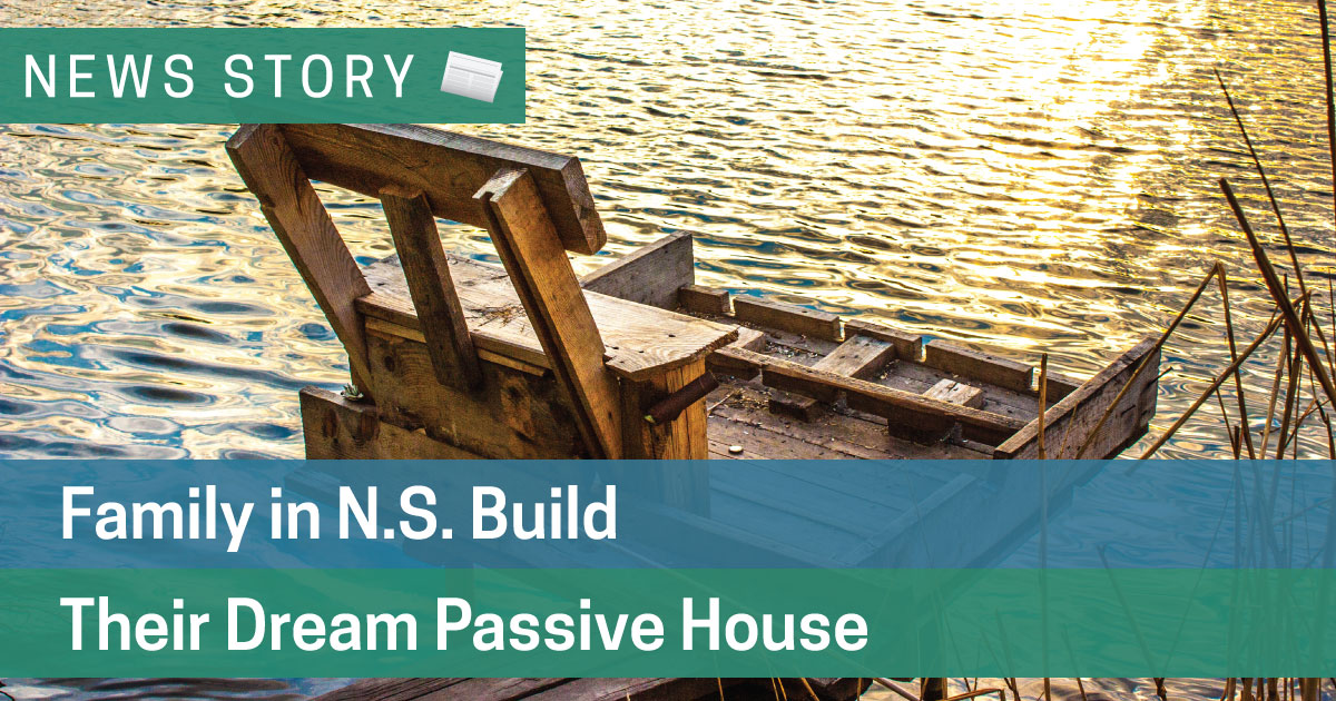 Family in N.S. Build Their Dream Passive House