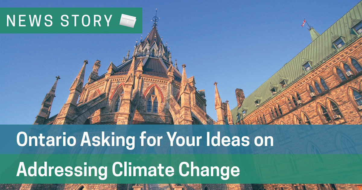 Ontario Asking for Your Ideas on Addressing Climate Change