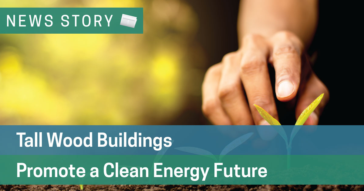 Tall Wood Buildings Promote a Clean Energy Future