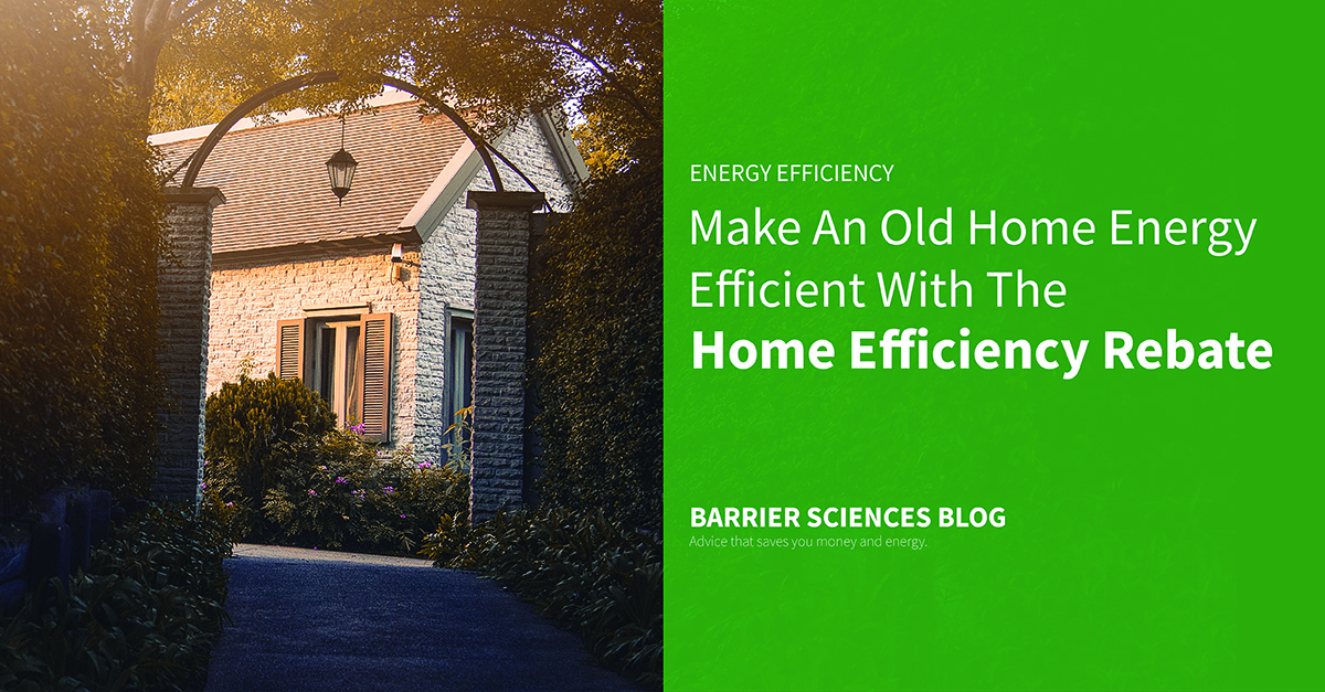 make an old home energy efficient with the home efficiency rebate